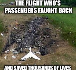9/11  | THE FLIGHT WHO'S PASSENGERS FAUGHT BACK AND SAVED THOUSANDS OF LIVES | image tagged in remembering | made w/ Imgflip meme maker