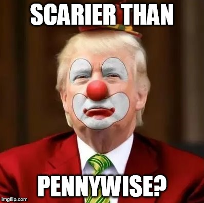 Donald Trump Clown |  SCARIER THAN; PENNYWISE? | image tagged in donald trump clown | made w/ Imgflip meme maker