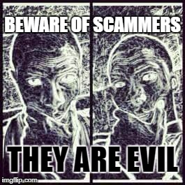 BEWARE OF SCAMMERS THEY ARE EVIL | image tagged in scammer_real_face | made w/ Imgflip meme maker