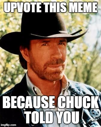 I'm getting desperate lol  | UPVOTE THIS MEME BECAUSE CHUCK TOLD YOU | image tagged in memes,chuck norris | made w/ Imgflip meme maker