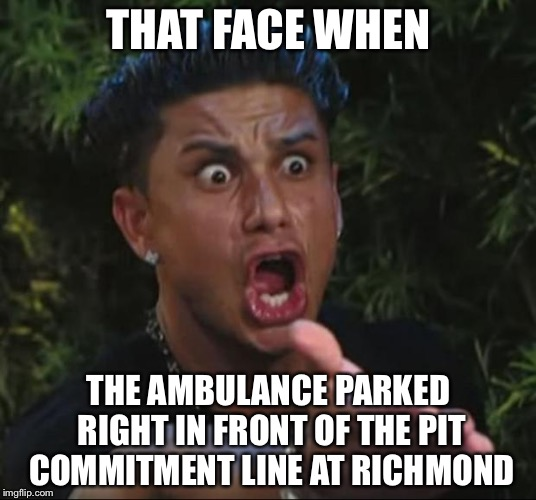 If you don't like NASCAR, you probably don't know what I'm talking about | THAT FACE WHEN THE AMBULANCE PARKED RIGHT IN FRONT OF THE PIT COMMITMENT LINE AT RICHMOND | image tagged in memes,dj pauly d | made w/ Imgflip meme maker
