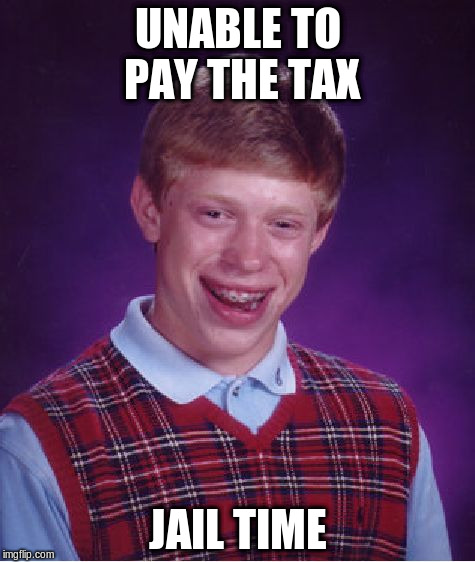 Bad Luck Brian Meme | UNABLE TO PAY THE TAX JAIL TIME | image tagged in memes,bad luck brian | made w/ Imgflip meme maker