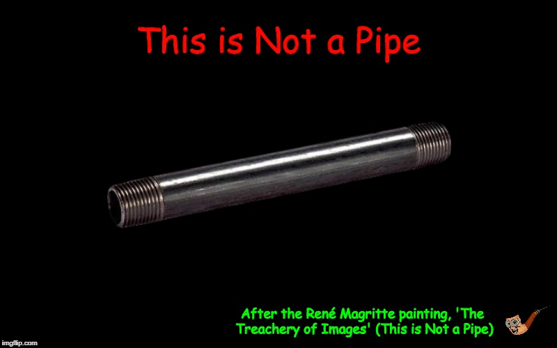 This is Not a Pipe | image tagged in this is not a pipe,magritte,pipe,funny,memes,metal pipe | made w/ Imgflip meme maker