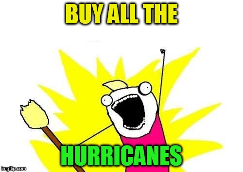 X All The Y Meme | BUY ALL THE HURRICANES | image tagged in memes,x all the y | made w/ Imgflip meme maker