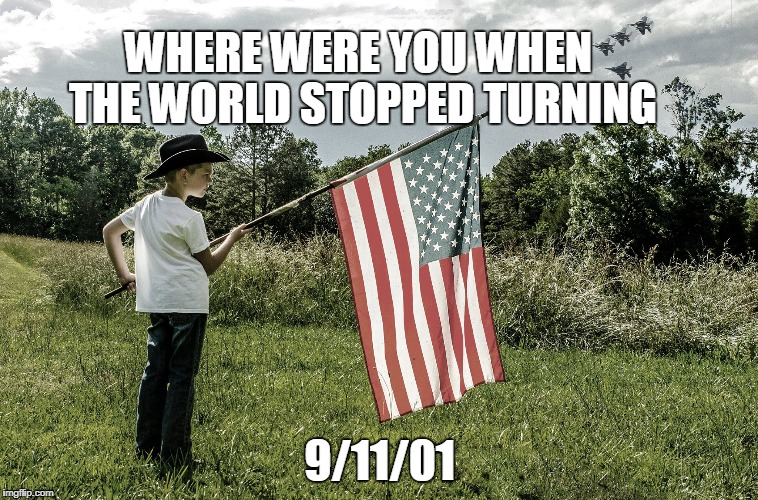 WHERE WERE YOU WHEN THE WORLD STOPPED TURNING 9/11/01 | image tagged in kannapolis 9/11/01 | made w/ Imgflip meme maker