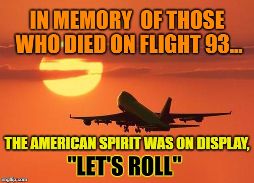 "airplanelove | IN MEMORY  OF THOSE WHO DIED ON FLIGHT 93... ""LET'S ROLL"" THE AMERICAN SPIRIT WAS ON DISPLAY, 