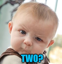 Skeptical Baby Meme | TWO? | image tagged in memes,skeptical baby | made w/ Imgflip meme maker