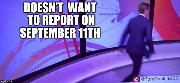 DOESN'T  WANT TO REPORT ON SEPTEMBER 11TH | image tagged in tomdonkinbbc | made w/ Imgflip meme maker