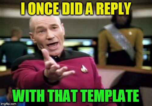 Picard Wtf Meme | I ONCE DID A REPLY WITH THAT TEMPLATE | image tagged in memes,picard wtf | made w/ Imgflip meme maker