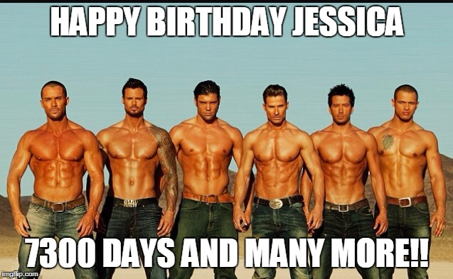 HappyBirthday | HAPPY BIRTHDAY JESSICA 7300 DAYS AND MANY MORE!! | image tagged in happybirthday | made w/ Imgflip meme maker