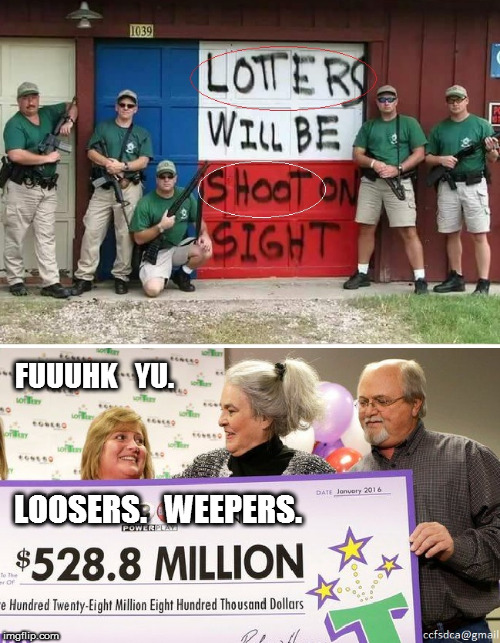 Lotters will be shoot on sight: Loosers | FUUUHK   YU. LOOSERS.   WEEPERS. | image tagged in lotters,shot,loser | made w/ Imgflip meme maker