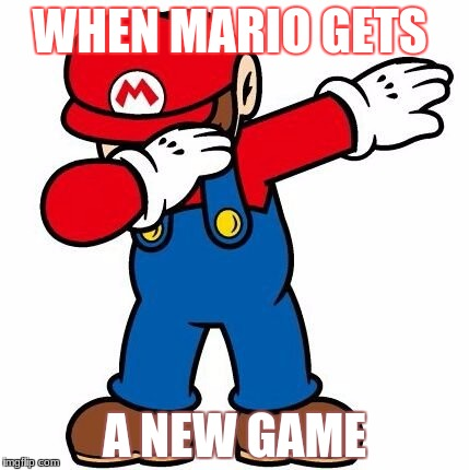 WHEN MARIO GETS A NEW GAME | image tagged in funny,mario | made w/ Imgflip meme maker