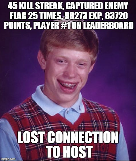 haven't been here for too long, btw im cocaboy i just named myself into  Shitty-Ted | 45 KILL STREAK, CAPTURED ENEMY FLAG 25 TIMES, 98273 EXP, 83720 POINTS, PLAYER #1 ON LEADERBOARD LOST CONNECTION TO HOST | image tagged in memes,bad luck brian,cod,call of duty | made w/ Imgflip meme maker