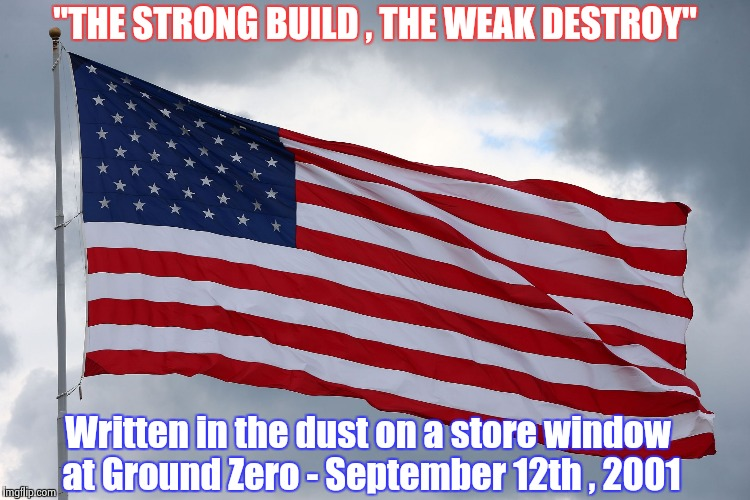 "In Memorium | ""THE STRONG BUILD , THE WEAK DESTROY"" Written in the dust on a store window at Ground Zero - September 12th , 2001 