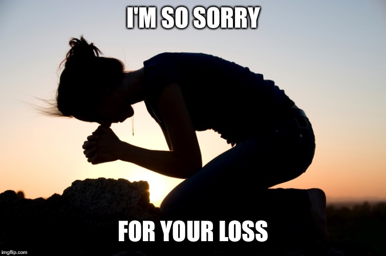 I'M SO SORRY FOR YOUR LOSS | made w/ Imgflip meme maker