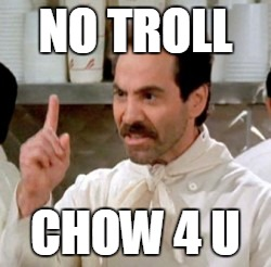 Soup Nazi | NO TROLL CHOW 4 U | image tagged in soup nazi | made w/ Imgflip meme maker