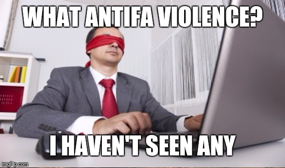 WHAT ANTIFA VIOLENCE? I HAVEN'T SEEN ANY | made w/ Imgflip meme maker