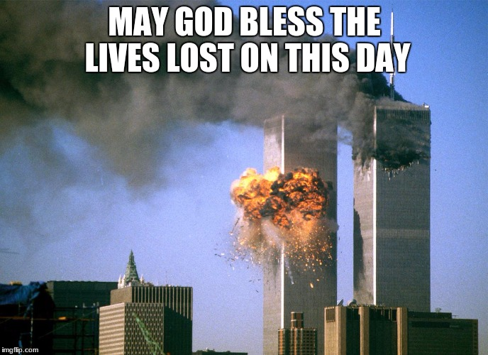 we shall take the time to pray for those lost today | MAY GOD BLESS THE LIVES LOST ON THIS DAY | image tagged in 911 9/11 twin towers impact | made w/ Imgflip meme maker