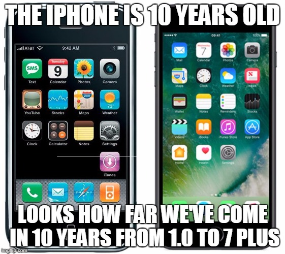 THE IPHONE IS 10 YEARS OLD LOOKS HOW FAR WE'VE COME IN 10 YEARS FROM 1.0 TO 7 PLUS | image tagged in iphone vs iphone | made w/ Imgflip meme maker