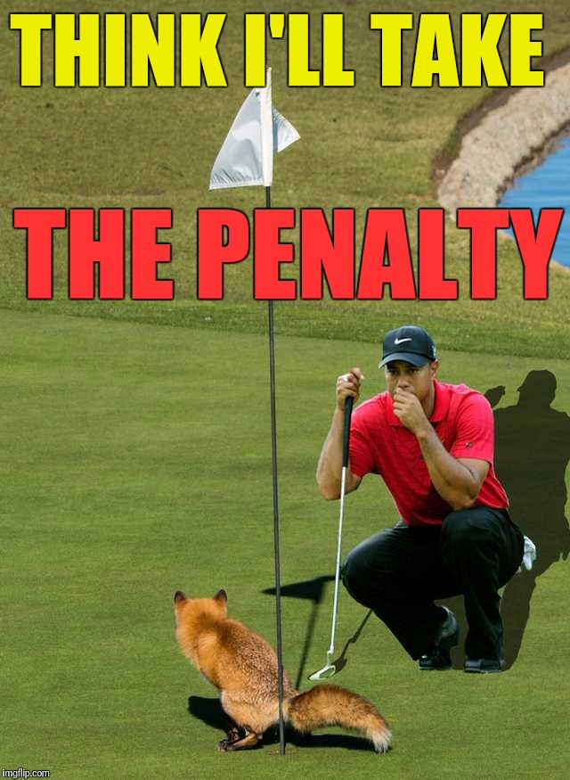 THINK I'LL TAKE THE PENALTY | made w/ Imgflip meme maker