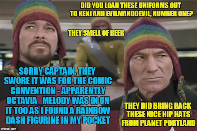 they claim to have vanquished the horned Arrogant Bastard from Planet California | DID YOU LOAN THESE UNIFORMS OUT TO KENJ AND EVILMANDOEVIL, NUMBER ONE? THEY DID BRING BACK THESE NICE HIP HATS FROM PLANET PORTLAND SORRY CA | image tagged in star trek,star trek the next generation,memes,kenj,evilmandoevil,octavia_melody | made w/ Imgflip meme maker
