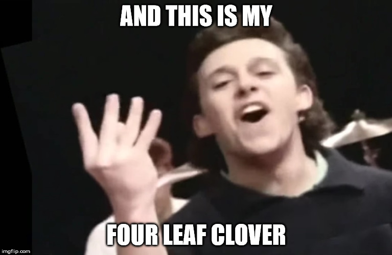 Tears For Fears - Head Over Heels  | AND THIS IS MY FOUR LEAF CLOVER | image tagged in tears for fears,tff,1980's | made w/ Imgflip meme maker