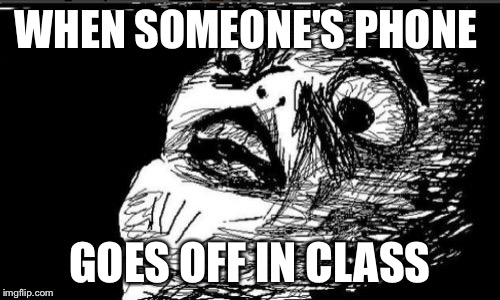 Gasp Rage Face | WHEN SOMEONE'S PHONE GOES OFF IN CLASS | image tagged in memes,gasp rage face | made w/ Imgflip meme maker
