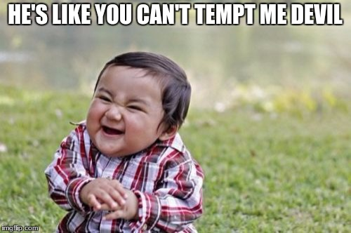 Evil Toddler Meme | HE'S LIKE YOU CAN'T TEMPT ME DEVIL | image tagged in memes,evil toddler | made w/ Imgflip meme maker