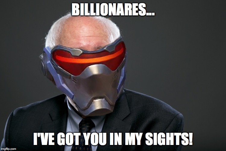 A happy belated 76th birthday to Bernie Sanders | BILLIONARES... I'VE GOT YOU IN MY SIGHTS! | image tagged in bernie sanders,happy birthday,overwatch | made w/ Imgflip meme maker