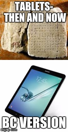 TABLETS- THEN AND NOW BC VERSION | image tagged in tablet | made w/ Imgflip meme maker