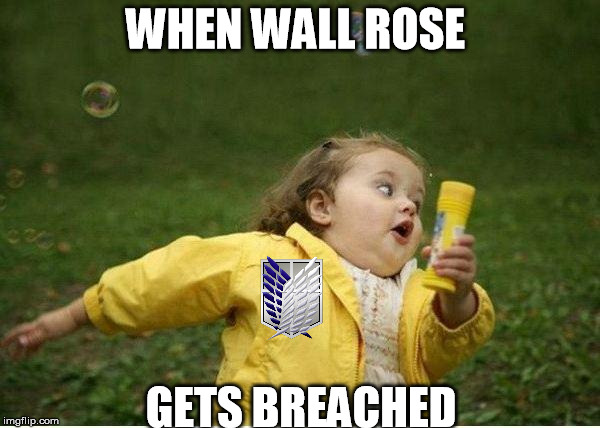 Chubby Bubbles Girl Meme | WHEN WALL ROSE GETS BREACHED | image tagged in memes,chubby bubbles girl | made w/ Imgflip meme maker