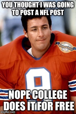 Blind football  | YOU THOUGHT I WAS GOING TO POST A NFL POST NOPE COLLEGE DOES IT FOR FREE | image tagged in blind football | made w/ Imgflip meme maker