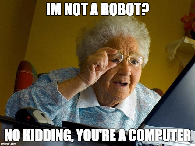 grandma identifying what she's using... | IM NOT A ROBOT? NO KIDDING, YOU'RE A COMPUTER | image tagged in memes,grandma finds the internet | made w/ Imgflip meme maker