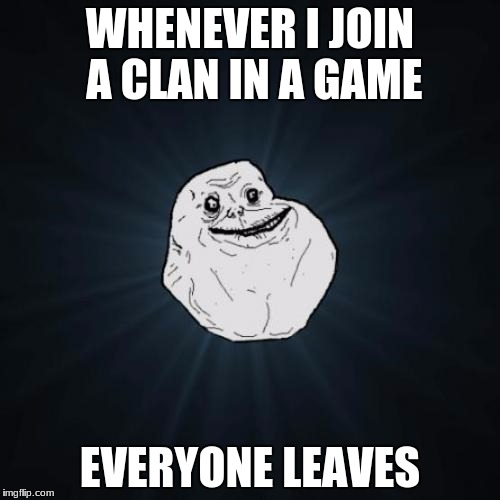 Forever Alone's CoC Summary. | WHENEVER I JOIN A CLAN IN A GAME EVERYONE LEAVES | image tagged in memes,forever alone | made w/ Imgflip meme maker