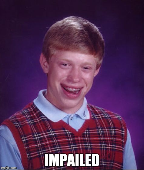 Bad Luck Brian Meme | IMPAILED | image tagged in memes,bad luck brian | made w/ Imgflip meme maker