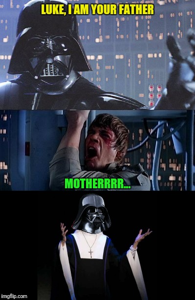 LUKE, I AM YOUR FATHER MOTHERRRR... | made w/ Imgflip meme maker