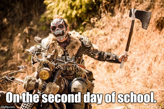 Troll Hunter | On the second day of school. | image tagged in troll hunter | made w/ Imgflip meme maker