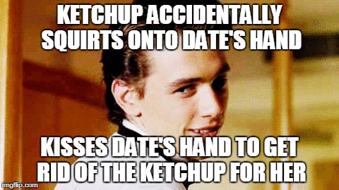 Nice one, Sammy Boy! Teach me your ways, Oh, Great One! | KETCHUP ACCIDENTALLY SQUIRTS ONTO DATE'S HAND KISSES DATE'S HAND TO GET RID OF THE KETCHUP FOR HER | image tagged in smooth move sam,smooth move sammy,memes,funny,meme | made w/ Imgflip meme maker