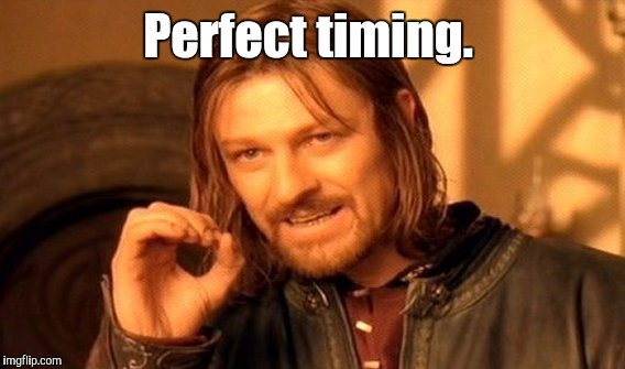 One Does Not Simply Meme | Perfect timing. | image tagged in memes,one does not simply | made w/ Imgflip meme maker