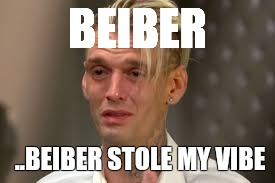 Baby, baby, O! | BEIBER ..BEIBER STOLE MY VIBE | image tagged in justin bieber,cry baby,crying | made w/ Imgflip meme maker