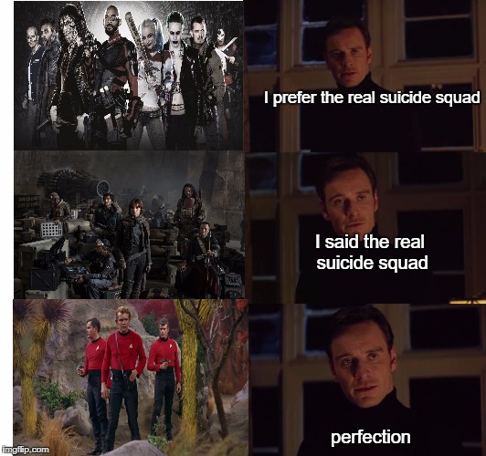 Wanna see the suicide squad? Watch TOS! | I prefer the real suicide squad perfection I said the real suicide squad | image tagged in perfection,star trek red shirts,suicide squad,rogue one | made w/ Imgflip meme maker