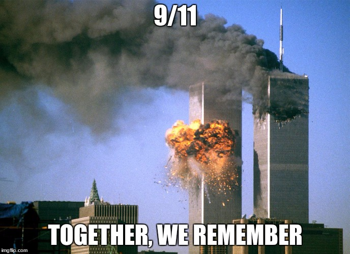 911 9/11 twin towers impact | 9/11 TOGETHER, WE REMEMBER | image tagged in 911 9/11 twin towers impact | made w/ Imgflip meme maker