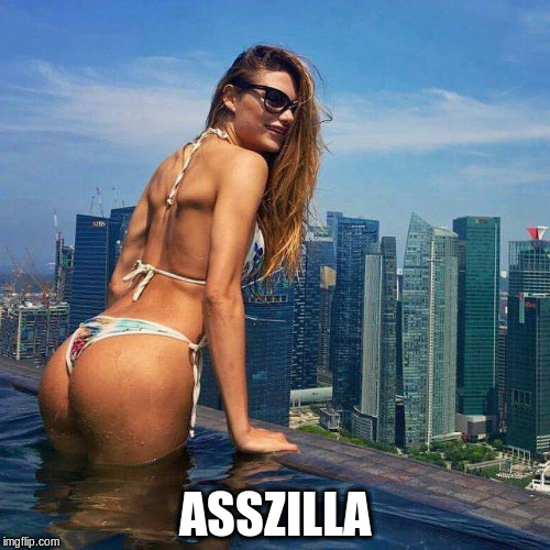 Asszilla | ASSZILLA | image tagged in ass | made w/ Imgflip meme maker
