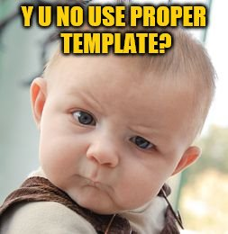 Skeptical Baby Meme | Y U NO USE PROPER TEMPLATE? | image tagged in memes,skeptical baby | made w/ Imgflip meme maker