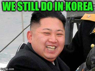 WE STILL DO IN KOREA | made w/ Imgflip meme maker