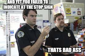 AND YET YOU FAILED TO INDICATE AT THE STOP SIGN THATS BAD ASS | made w/ Imgflip meme maker