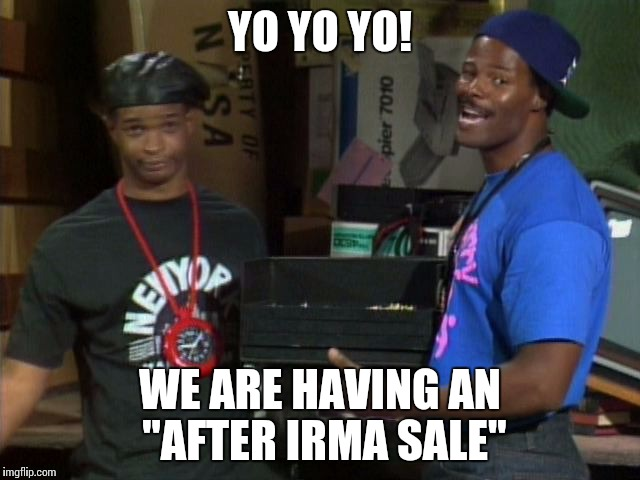 "YO YO YO! WE ARE HAVING AN ""AFTER IRMA SALE"" 