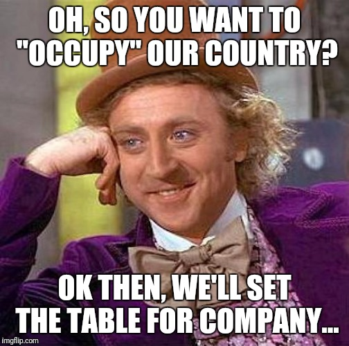 "WWII France to Germany | OH, SO YOU WANT TO ""OCCUPY"" OUR COUNTRY? OK THEN, WE'LL SET THE TABLE FOR COMPANY... 