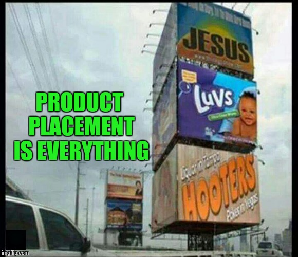 I do too! | PRODUCT PLACEMENT IS EVERYTHING | image tagged in sir_unknown,jesus,hooters,dank memes,funny | made w/ Imgflip meme maker