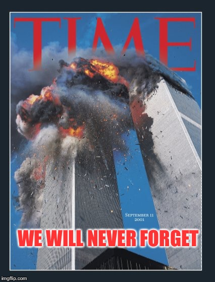 In memory of all who perished that day. We will never forget you. | WE WILL NEVER FORGET | image tagged in time magazine cover 9-11-2001,forever in our hearts and minds,may god bless your souls,meme,911 | made w/ Imgflip meme maker